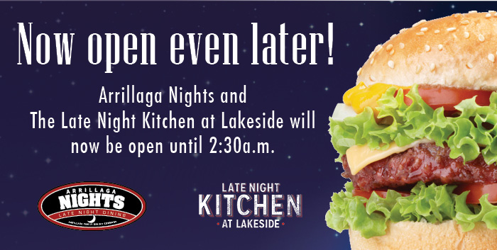 Arrillaga Nights and The Late Night Kitchen at Lakeside is now open until 2:20pm.