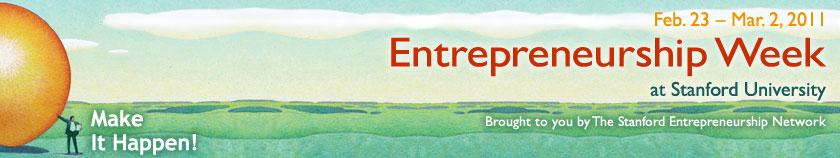 Entrepreneurship Week at Stanford University - Brought to you by The Stanford Entrepreneurship Network - Make It Happen!